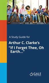 """A Study Guide for Arthur C. Clarke's """"if I Forget Thee, Oh Earth¿"""""""