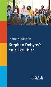 """A Study Guide for Stephen Dobyns's """"it's Like This"""""""