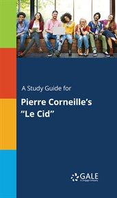 "A Study Guide for Pierre Corneille's ""le Cid"""