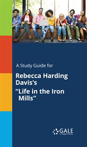 "A Study Guide for Rebecca Harding Davis's ""life in the Iron Mills"""