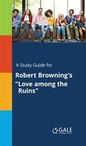 "A Study Guide for Robert Browning's ""love Among the Ruins"""