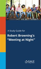 "A Study Guide for Robert Browning's ""meeting at Night"""