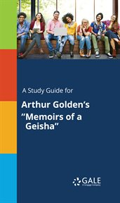 "A Study Guide for Arthur Golden's ""memoirs of A Geisha"""