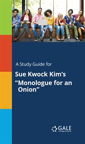 "A Study Guide for Sue Kwock Kim's ""monologue for An Onion"""