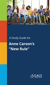 """A Study Guide for Anne Carson's """"new Rule"""""""
