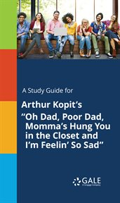 """A Study Guide for Arthur Kopit's """"oh Dad, Poor Dad, Momma's Hung You in the Closet and I'm Feelin' ¿"""