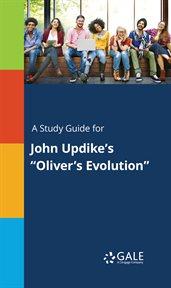 """A Study Guide for John Updike's """"oliver's Evolution"""""""