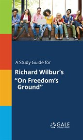 """A Study Guide for Richard Wilbur's """"on Freedom's Ground"""""""
