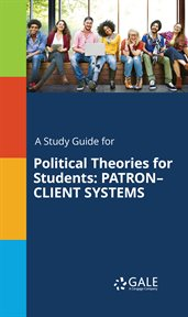 A Study Guide for Political Theories for Students: Patron¿client Systems