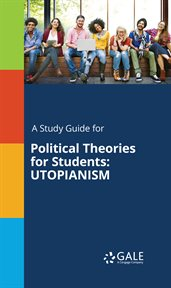 A Study Guide for Political Theories for Students: Utopianism