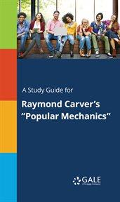 "A Study Guide for Raymond Carver's ""popular Mechanics"""