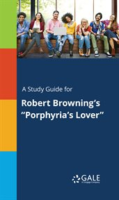 """A Study Guide for Robert Browning's """"porphyria's Lover"""""""