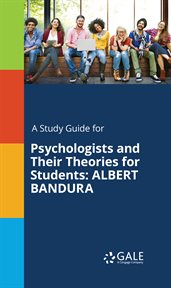 A Study Guide for Psychologists and Their Theories for Students: Albert Bandura