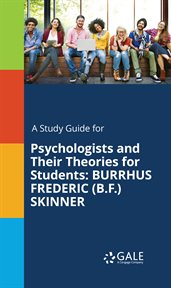 A Study Guide for Psychologists and Their Theories for Students: Burrhus Frederic (b.f.) Skinner