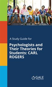 A Study Guide for Psychologists and Their Theories for Students: Carl Rogers