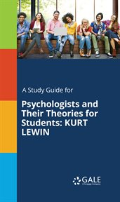 A Study Guide for Psychologists and Their Theories for Students: Kurt Lewin