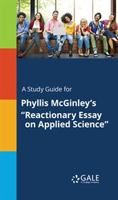 "A Study Guide for Phyllis Mcginley's ""reactionary Essay on Applied Science"""