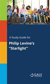 """A Study Guide for Philip Levine's """"starlight"""""""