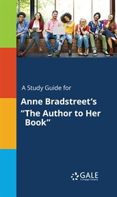 """A Study Guide for Anne Bradstreet's """"the Author to Her Book"""""""