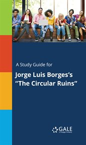 "A Study Guide for Jorge Luis Borges's ""the Circular Ruins"""