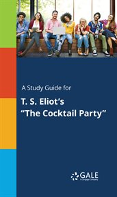 """A Study Guide for T. S. Eliot's """"the Cocktail Party"""""""