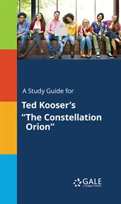 "A Study Guide for Ted Kooser's ""the Constellation Orion"""