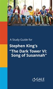 "A Study Guide for Stephen King's """"The Dark Tower VI"