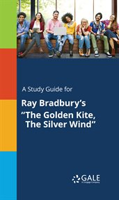 "A Study Guide for Ray Bradbury's ""the Golden Kite, the Silver Wind"""