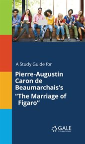 "A Study Guide for Pierre-augustin Caron De Beaumarchais's ""the Marriage of Figaro"""