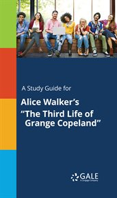 "A Study Guide for Alice Walker's ""the Third Life of Grange Copeland"""