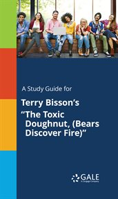 """A Study Guide for Terry Bisson's """"the Toxic Doughnut, (bears Discover Fire)"""""""