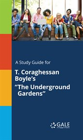 "A Study Guide for T. Coraghessan Boyle's ""the Underground Gardens"""