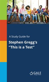 "A Study Guide for Stephen Gregg's ""this Is A Test"""
