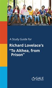 "A Study Guide for Richard Lovelace's ""to Althea, From Prison"""