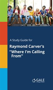 """A Study Guide for Raymond Carver's """"where I'm Calling From"""""""