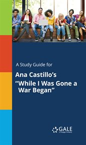 """A Study Guide for Ana Castillo's """"while I Was Gone A War Began"""""""