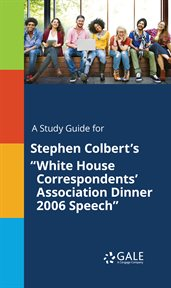 "A Study Guide for Stephen Colbert's ""white House Correspondents' Association Dinner 2006 Speech"""