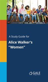 """A Study Guide for Alice Walker's """"women"""""""
