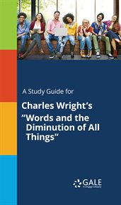"A Study Guide for Charles Wright's ""words and the Diminution of All Things"""