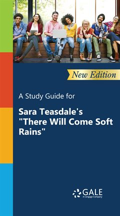 """A Study Guide for Sara Teasdale's """"There Will Come Soft Rains"""""""