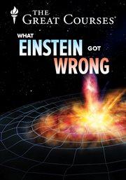 What Einstein Got Wrong