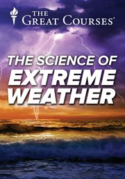 The Science of Extreme Weather - Season 1