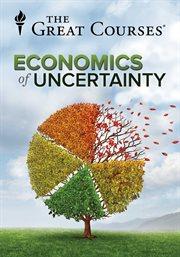 The Economics of Uncertainty Series