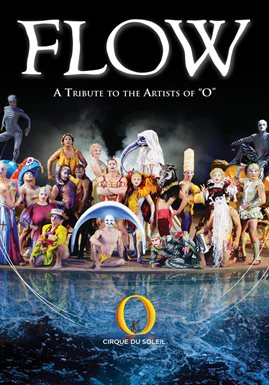 Cirque du Soleil: Flow: A Tribute To The Artists Of