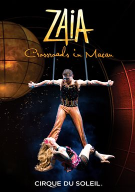 Cirque Du Soleil: Zaia - Crossroads In Macau / Cirque Du Soleil