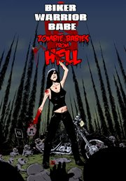 The Biker Babes Vs. the Zombie Babies From Hell