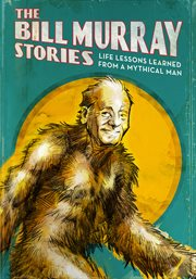 The Bill Murray stories : life lessons learned from a mythical man cover image
