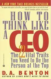 How to think like a CEO : the 22 vital traits you need to be the person at the top cover image