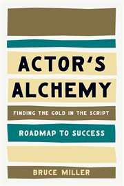 Actor's alchemy : finding the gold in the script cover image