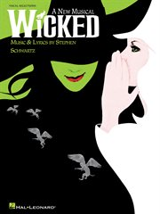 Wicked (songbook). A New Musical - Vocal Selections (Vocal Line with Piano Accompaniment) cover image
